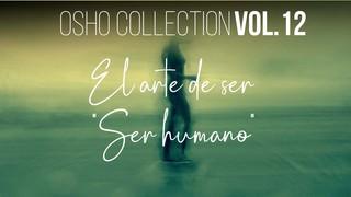 El arte de ser humano (Completo) - OSHO Talks Vol. 12