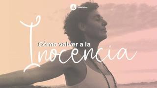Volver a la Inocencia - (Satsang 07/03/21)