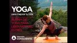 Yoga para mejorar tu vida 9: Rutina de yoga parar liberarte el estrés