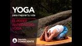 Yoga para mejorar tu vida 7: El poder antiedad del Yoga