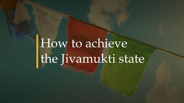 How to achieve the Jivamukti state